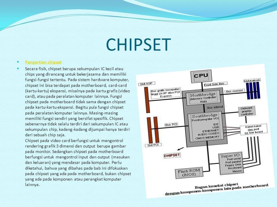 CHIPSET Pengertian chipset Secara fisik, chipset berupa sekumpulan IC kecil atau chips yang dirancang untuk bekerjasama dan memiliki fungsi-fungsi ter