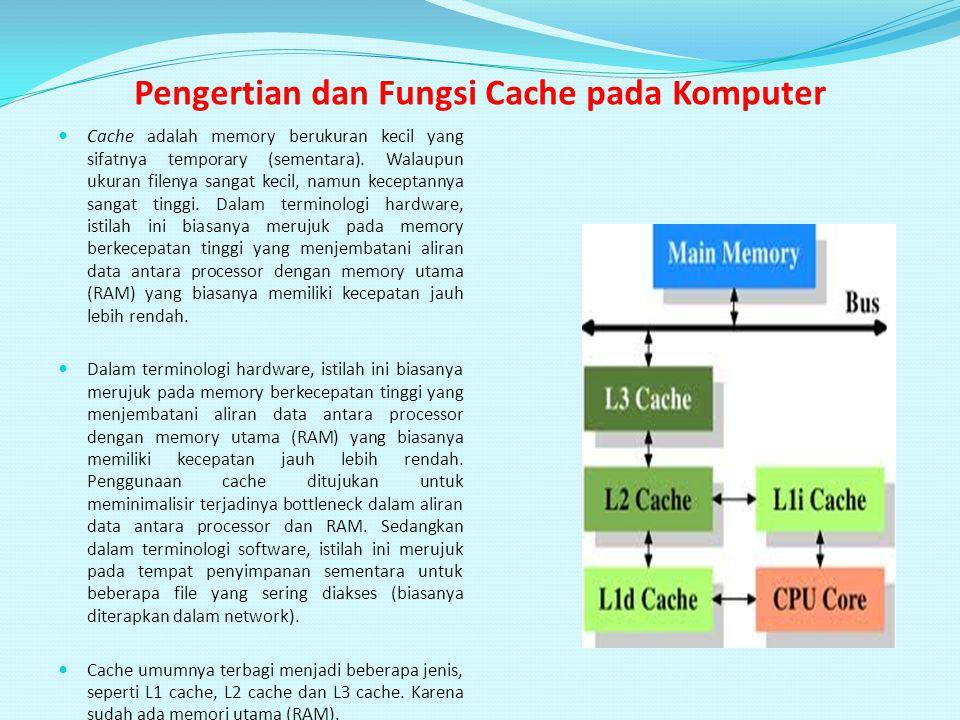 Pengertian dan Fungsi Cache pada Komputer Cache adalah memory berukuran kecil yang sifatnya temporary (sementara). Walaupun ukuran filenya sangat keci