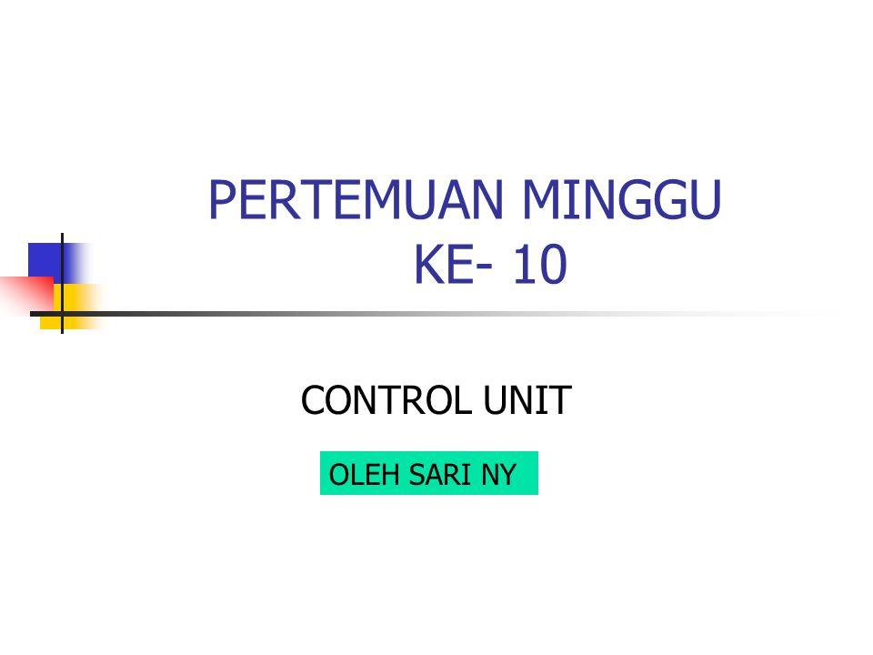CONTROL UNIT PERTEMUAN MINGGU KE- 10 OLEH SARI NY