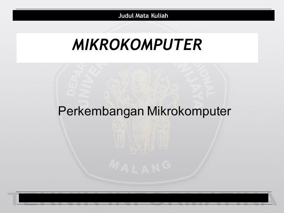 Judul Mata Kuliah MIKROKOMPUTER Perkembangan Mikrokomputer Judul Pokok Bahasan1/total