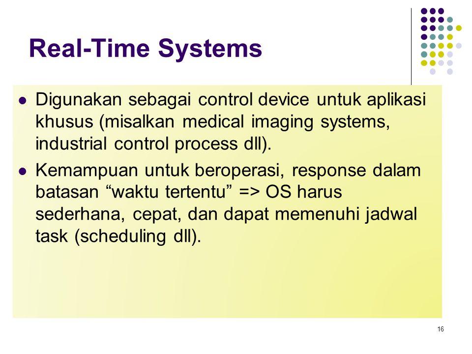 Real-Time Systems Digunakan sebagai control device untuk aplikasi khusus (misalkan medical imaging systems, industrial control process dll). Kemampuan