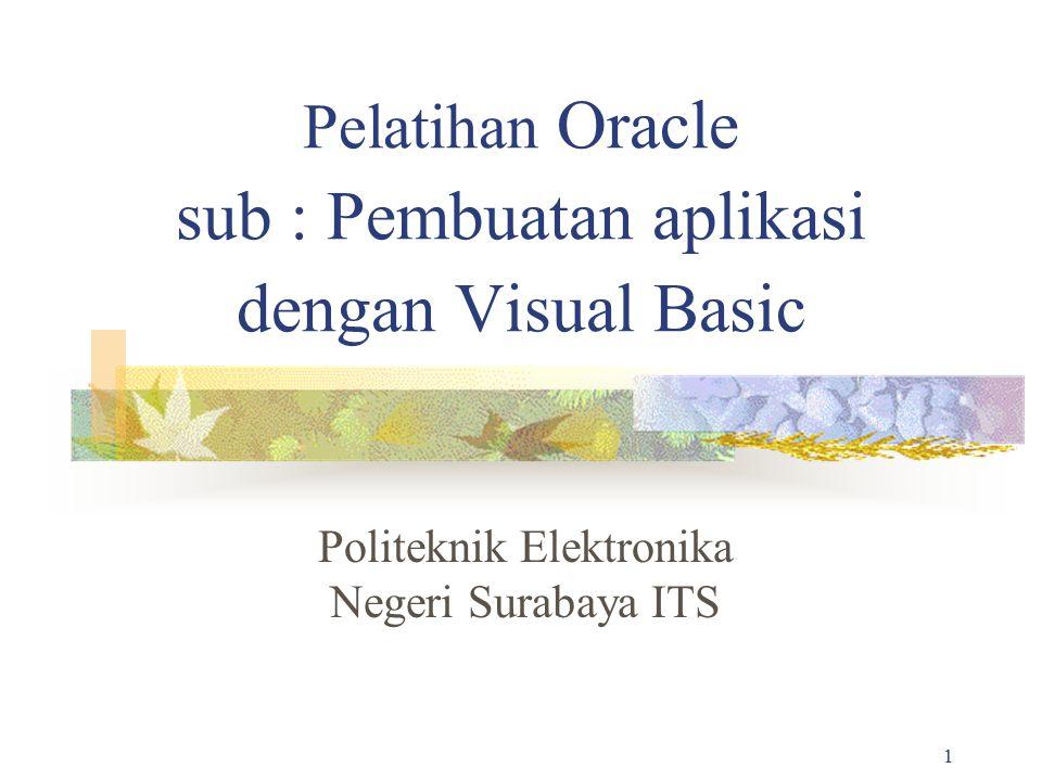 1 Pelatihan Oracle sub : Pembuatan aplikasi dengan Visual Basic Politeknik Elektronika Negeri Surabaya ITS