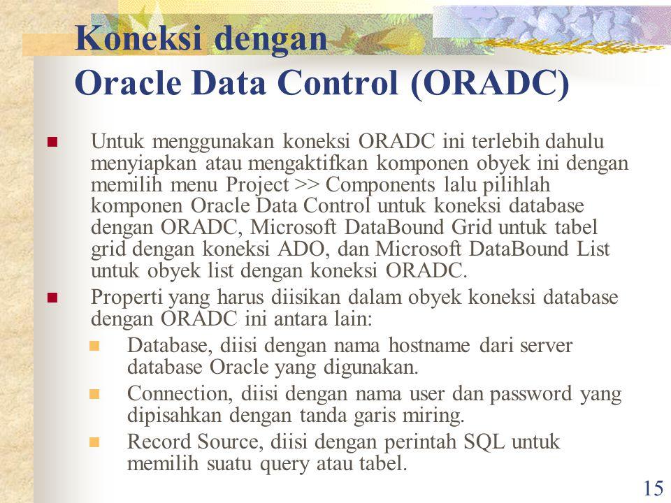 15 Koneksi dengan Oracle Data Control (ORADC) Untuk menggunakan koneksi ORADC ini terlebih dahulu menyiapkan atau mengaktifkan komponen obyek ini deng