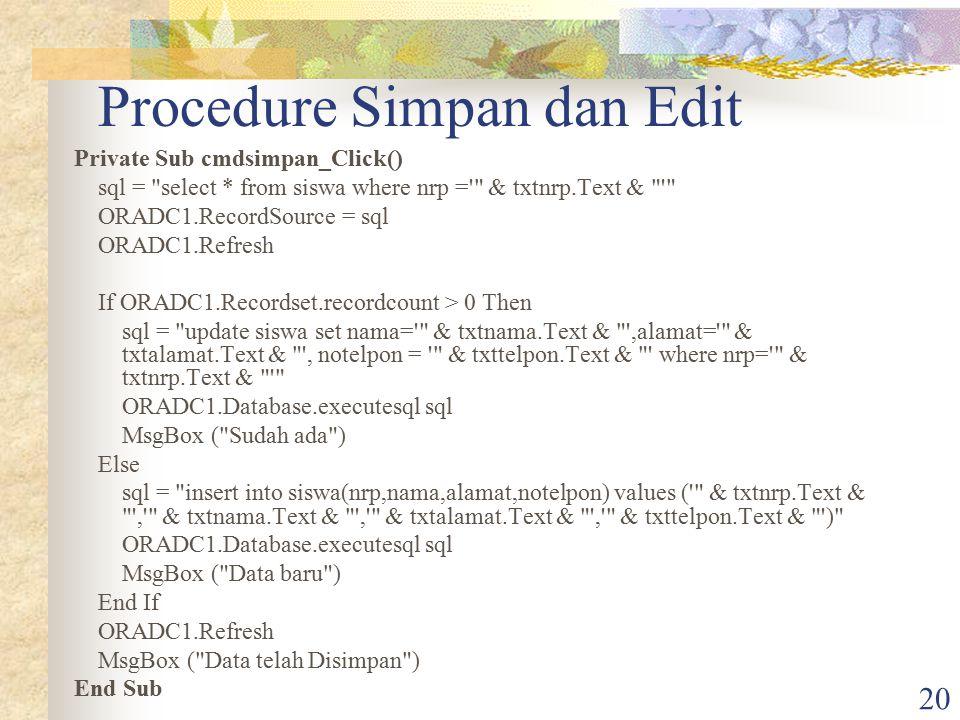 20 Procedure Simpan dan Edit Private Sub cmdsimpan_Click() sql =