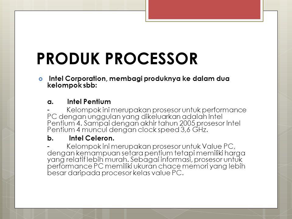 PRODUK PROCESSOR  Intel Corporation, membagi produknya ke dalam dua kelompok sbb: a. Intel Pentium - Kelompok ini merupakan prosesor untuk performanc