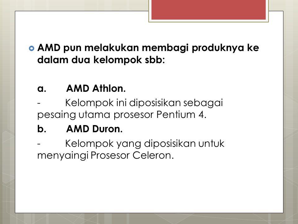  AMD pun melakukan membagi produknya ke dalam dua kelompok sbb: a. AMD Athlon. - Kelompok ini diposisikan sebagai pesaing utama prosesor Pentium 4. b