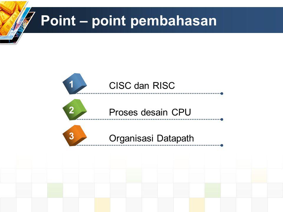 CISC (Complex instruction Set Computing) LOAD Pengambilan (instruksi/data) dari memori Operasi aritmatika STORE penyimpanan (instruksi/data) ke dalam memori