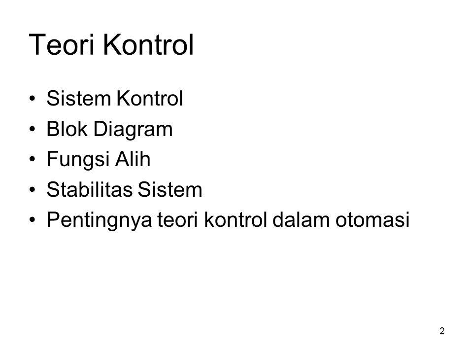 3 Sistem Kontrol Kontrol automatik diperlukan dalam operasi industri untuk mengukur / mengontrol variabel2 sekunder yaitu : Tekanan Temperatur Kelembaban Viskositas Aliran proses Pengerjaan dg mesin Penanganan dan perakitan bagian2 mesin Variabel primer adalah kualitas