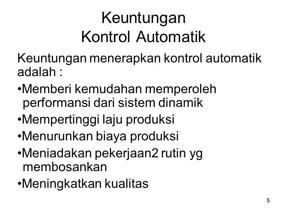 5 Keuntungan Kontrol Automatik Keuntungan menerapkan kontrol automatik adalah : Memberi kemudahan memperoleh performansi dari sistem dinamik Mempertin