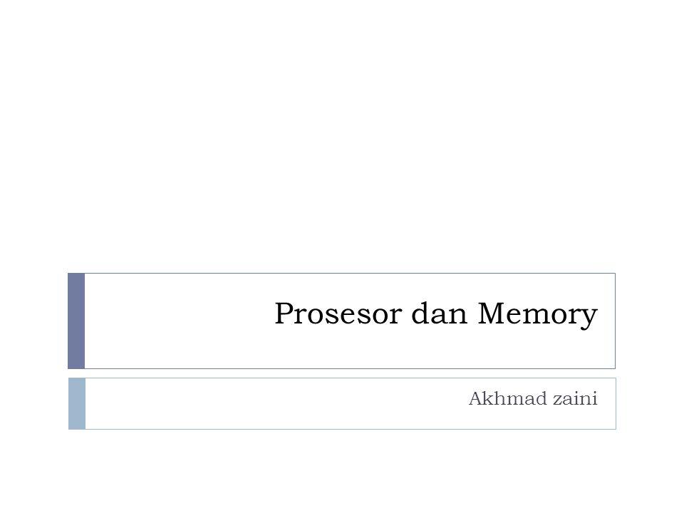 Prosesor dan Memory Akhmad zaini