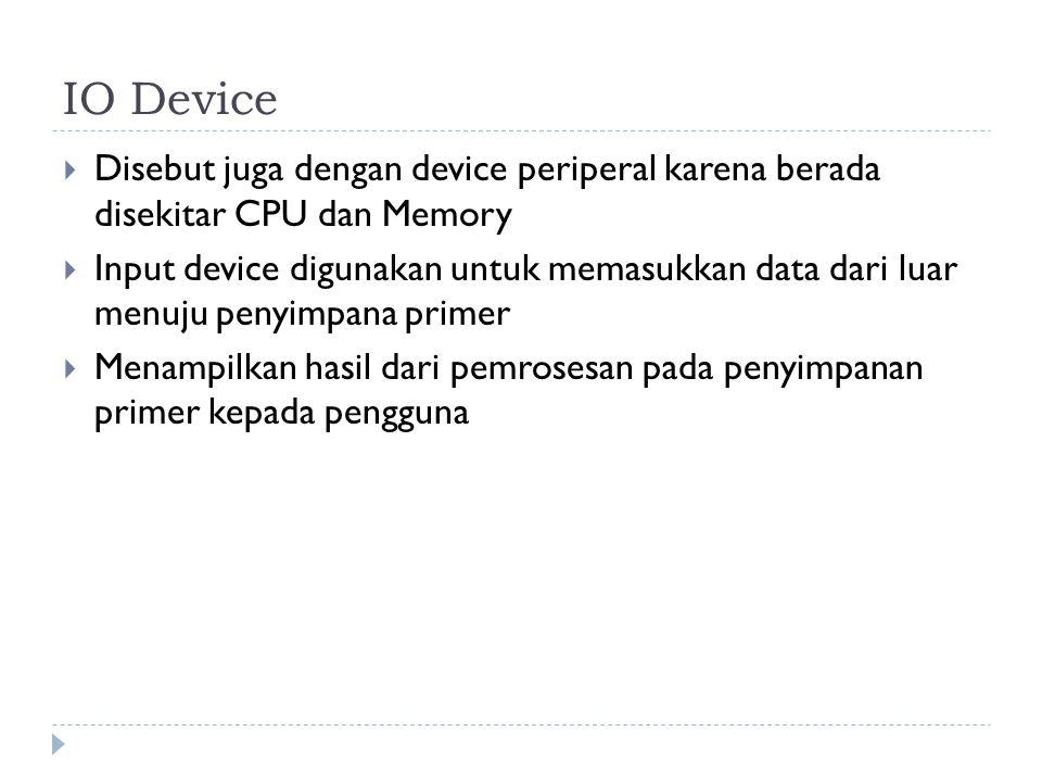 IO Device  Disebut juga dengan device periperal karena berada disekitar CPU dan Memory  Input device digunakan untuk memasukkan data dari luar menuj