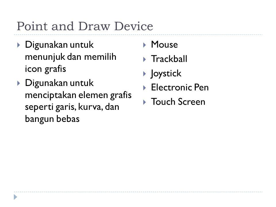 Point and Draw Device  Digunakan untuk menunjuk dan memilih icon grafis  Digunakan untuk menciptakan elemen grafis seperti garis, kurva, dan bangun