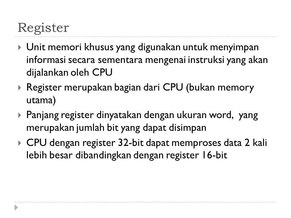 Register  Unit memori khusus yang digunakan untuk menyimpan informasi secara sementara mengenai instruksi yang akan dijalankan oleh CPU  Register me