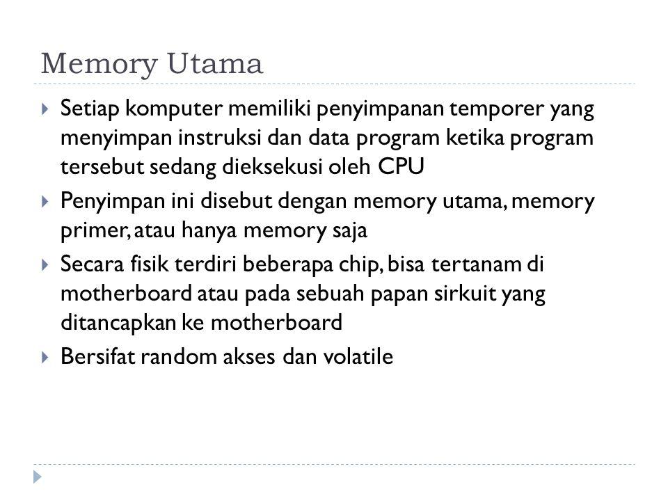 Memory Utama  Setiap komputer memiliki penyimpanan temporer yang menyimpan instruksi dan data program ketika program tersebut sedang dieksekusi oleh