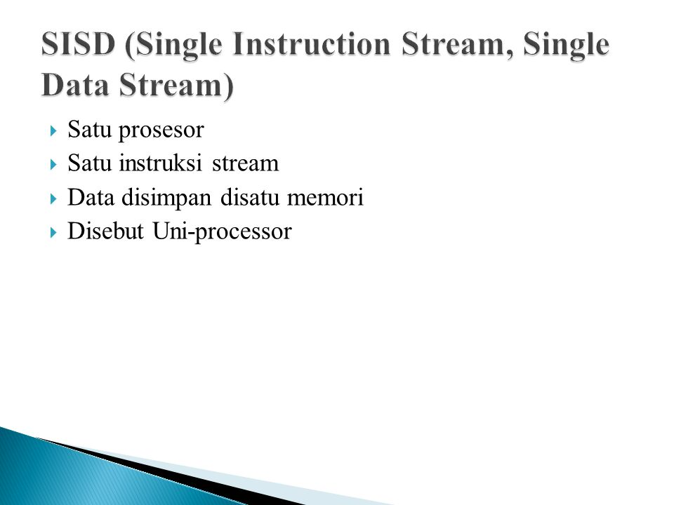  Satu prosesor  Satu instruksi stream  Data disimpan disatu memori  Disebut Uni-processor