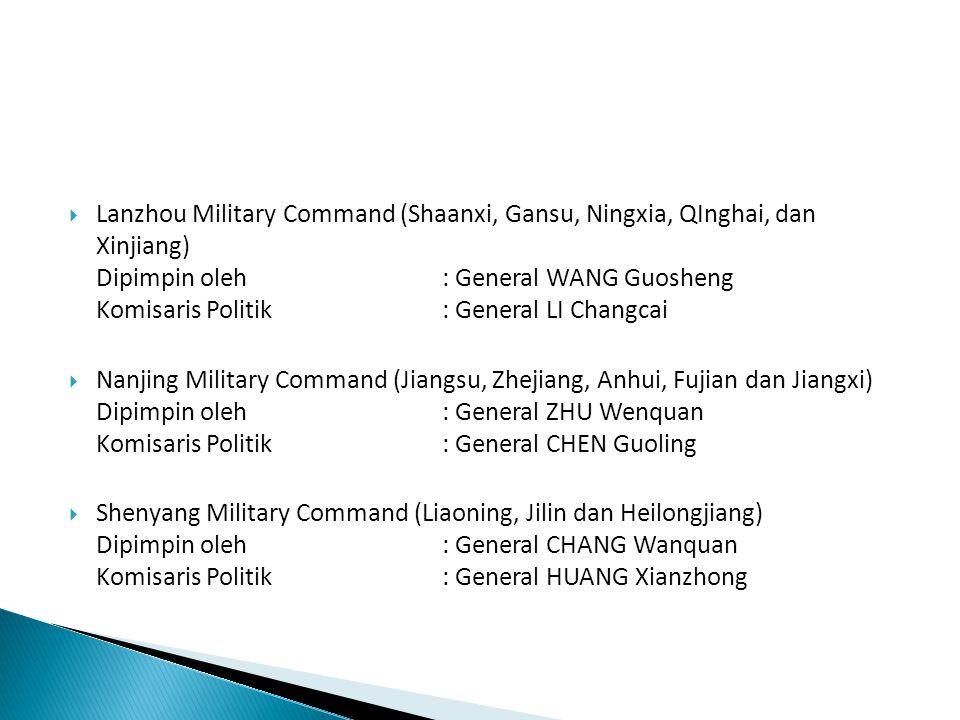  Lanzhou Military Command (Shaanxi, Gansu, Ningxia, QInghai, dan Xinjiang) Dipimpin oleh: General WANG Guosheng Komisaris Politik: General LI Changca
