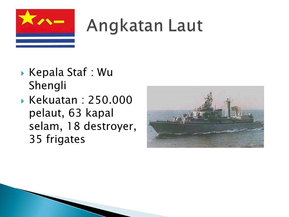  Kepala Staf : Wu Shengli  Kekuatan : 250.000 pelaut, 63 kapal selam, 18 destroyer, 35 frigates
