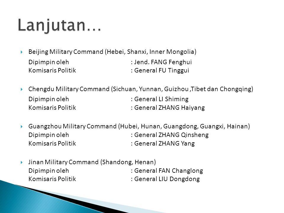  Beijing Military Command (Hebei, Shanxi, Inner Mongolia) Dipimpin oleh: Jend. FANG Fenghui Komisaris Politik: General FU Tinggui  Chengdu Military