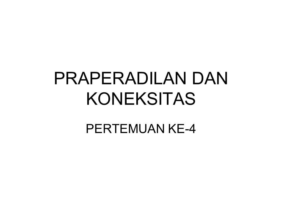 PRAPERADILAN DAN KONEKSITAS PERTEMUAN KE-4