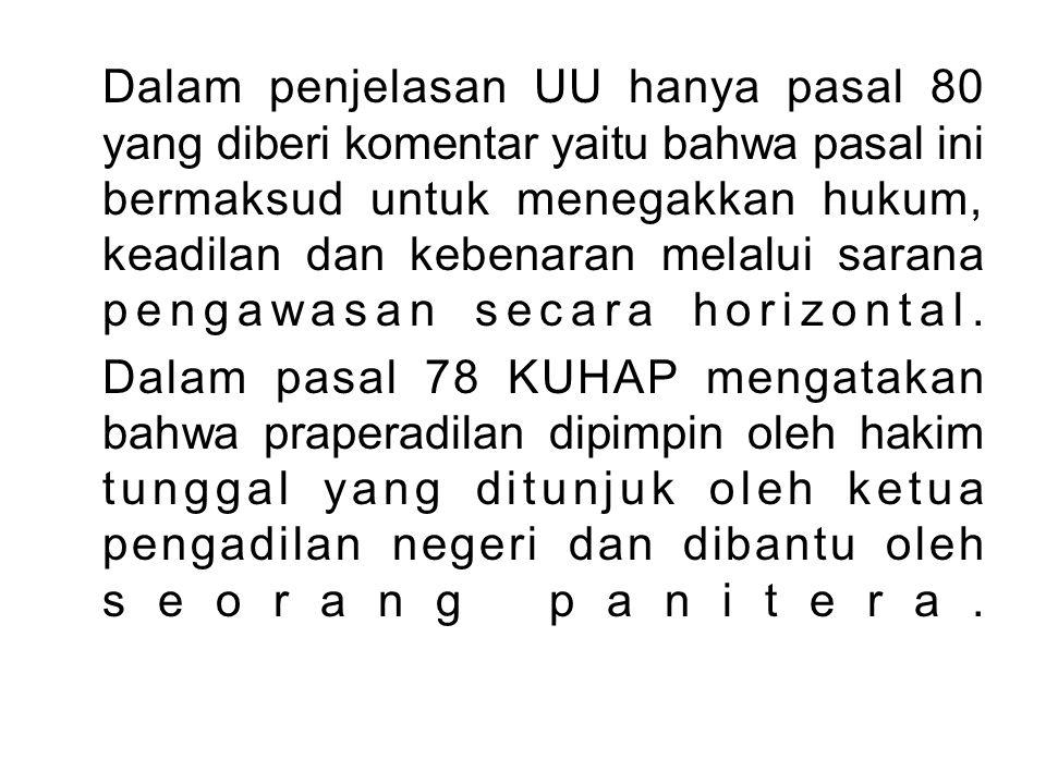 ACARA PRAPERADILAN Dalam acara praperadilan ada 3 hal yang perlu yaitu : 1.Pemeriksaan sah tidaknya suatu penangkapan & penahanan (psl 79 KUHAP).