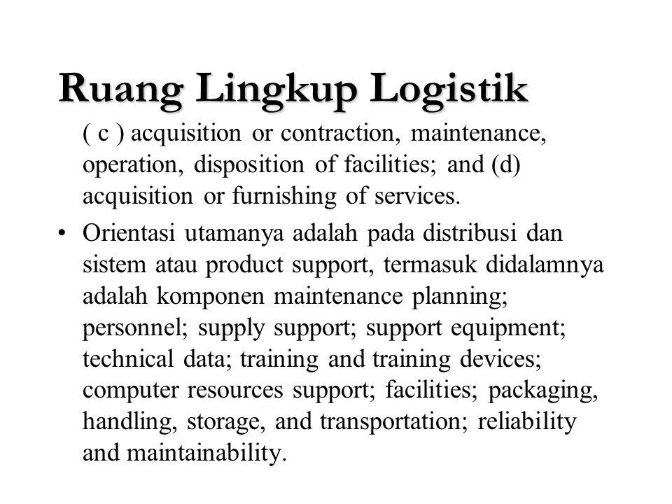 Ruang Lingkup Logistik B. U.S. Air Force : the sience of planning and carrying out movement and maintenance of forces. In its most comprehenshive sens