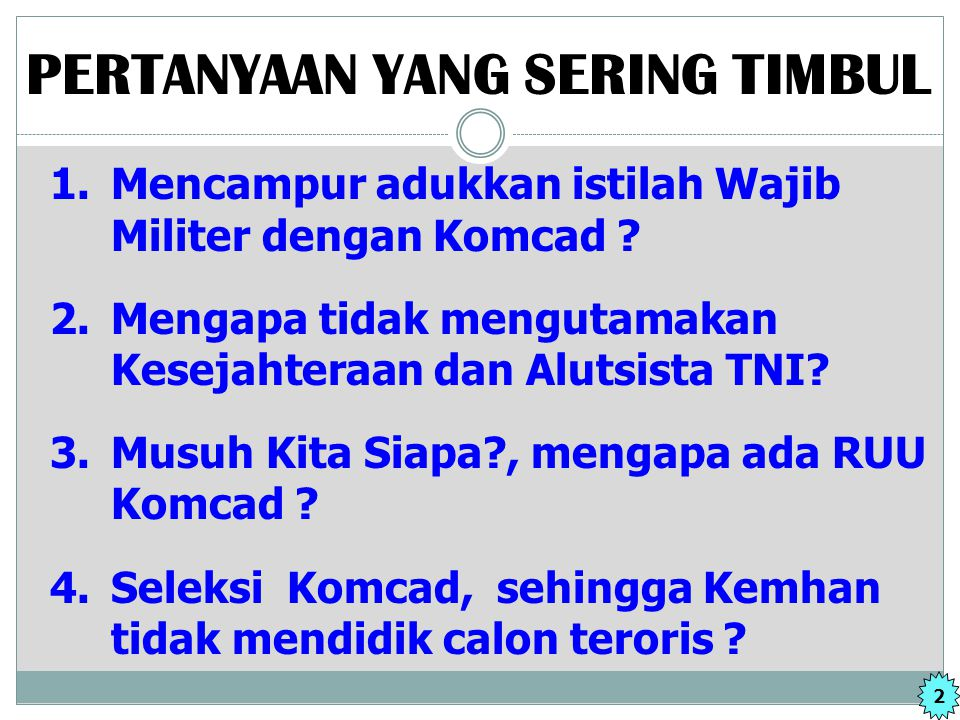 1. Mencampur adukkan istilah Wajib Militer dengan Komcad ? 2. Mengapa tidak mengutamakan Kesejahteraan dan Alutsista TNI? 3. Musuh Kita Siapa?, mengap