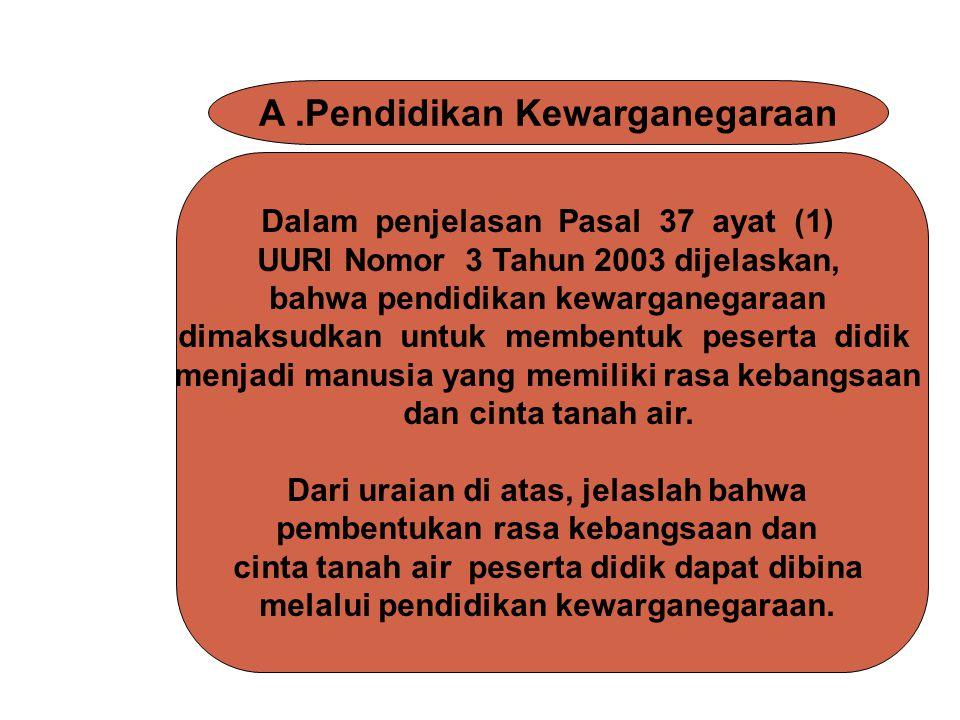 Dalam penjelasan Pasal 37 ayat (1) UURI Nomor 3 Tahun 2003 dijelaskan, bahwa pendidikan kewarganegaraan dimaksudkan untuk membentuk peserta didik menj