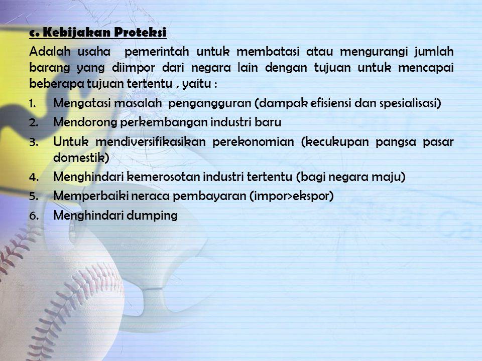 b. Kebijakan Promosi Ekspor Yaitu kebijakan dibidang industri yang mengutamakan pengembangan industri untuk pasar ekspor Manfaat: 1.Mempertahankan per