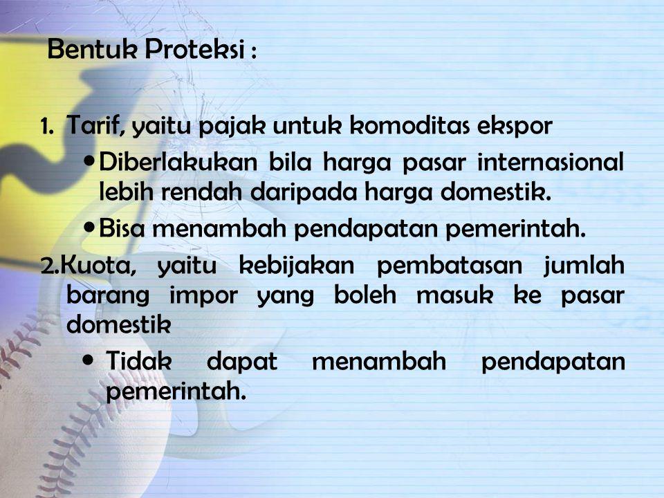 c. Kebijakan Proteksi Adalah usaha pemerintah untuk membatasi atau mengurangi jumlah barang yang diimpor dari negara lain dengan tujuan untuk mencapai