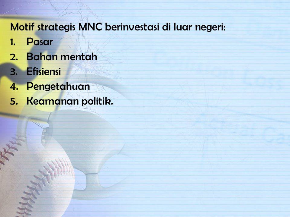 Keuntungan MNC yang beroperasi secara global diperoleh dengan dua cara : 1.Memanfaatkan skala ekonomi 2.Kehadiran globalnya untuk mengambil keunggulan