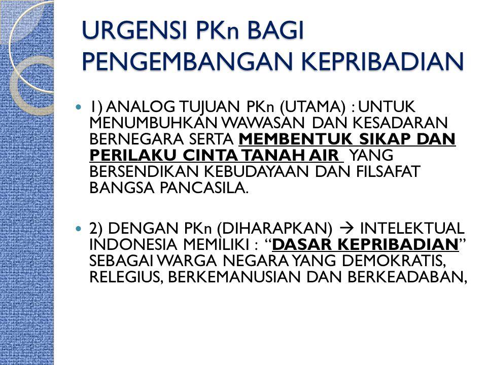 URGENSI PKn BAGI PENGEMBANGAN KEPRIBADIAN 1) ANALOG TUJUAN PKn (UTAMA) : UNTUK MENUMBUHKAN WAWASAN DAN KESADARAN BERNEGARA SERTA MEMBENTUK SIKAP DAN P