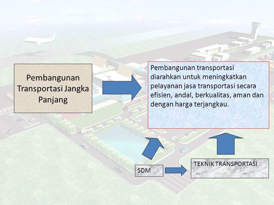 Pembangunan Transportasi Jangka Panjang Pembangunan transportasi diarahkan untuk meningkatkan pelayanan jasa transportasi secara efisien, andal, berku