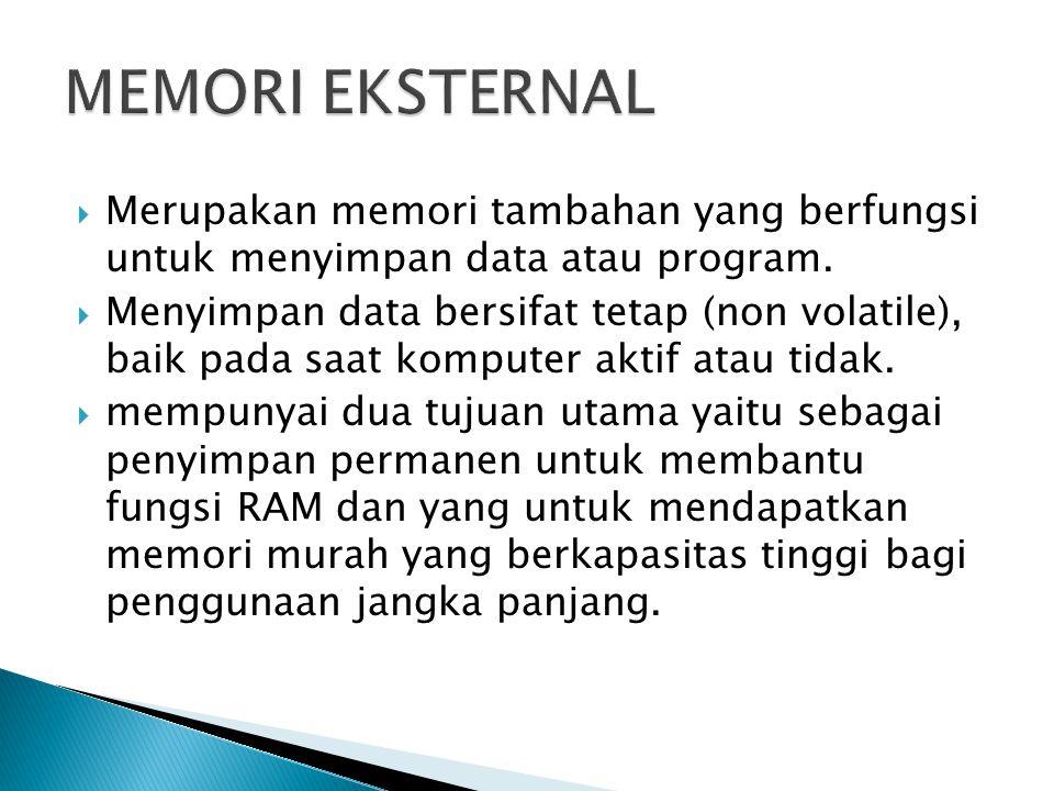  Merupakan memori tambahan yang berfungsi untuk menyimpan data atau program.  Menyimpan data bersifat tetap (non volatile), baik pada saat komputer