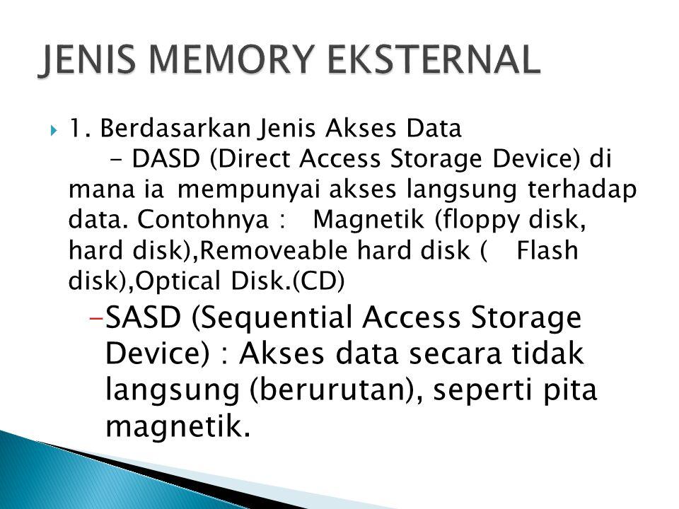  1. Berdasarkan Jenis Akses Data - DASD (Direct Access Storage Device) di mana ia mempunyai akses langsung terhadap data. Contohnya : Magnetik (flopp