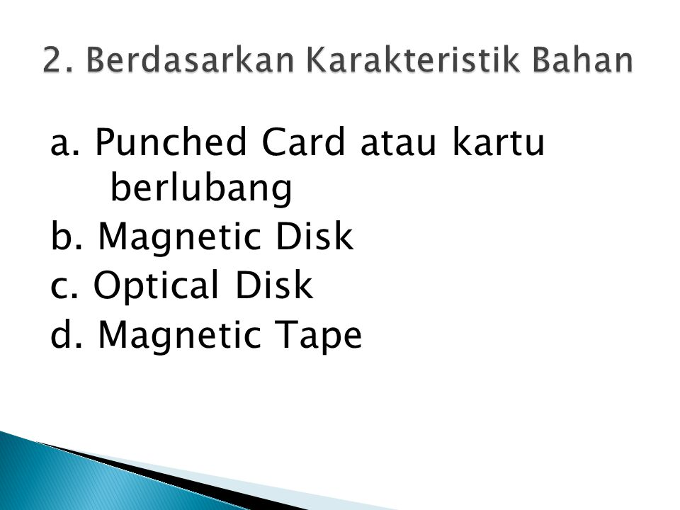 a. Punched Card atau kartu berlubang b. Magnetic Disk c. Optical Disk d. Magnetic Tape