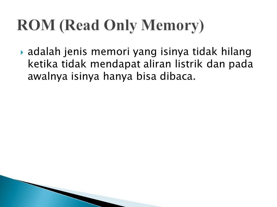  adalah jenis memori yang isinya tidak hilang ketika tidak mendapat aliran listrik dan pada awalnya isinya hanya bisa dibaca.