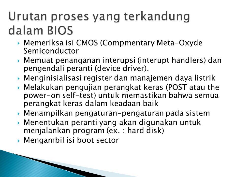  Memeriksa isi CMOS (Compmentary Meta-Oxyde Semiconductor  Memuat penanganan interupsi (interupt handlers) dan pengendali peranti (device driver). 