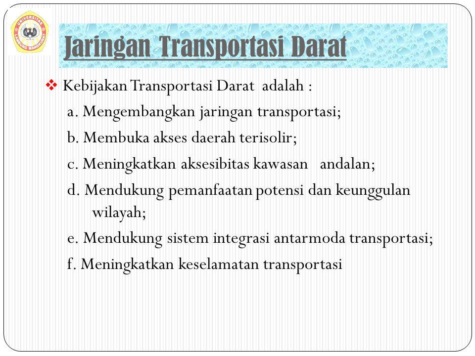  Kebijakan Transportasi Darat adalah : a. Mengembangkan jaringan transportasi; b. Membuka akses daerah terisolir; c. Meningkatkan aksesibitas kawasan