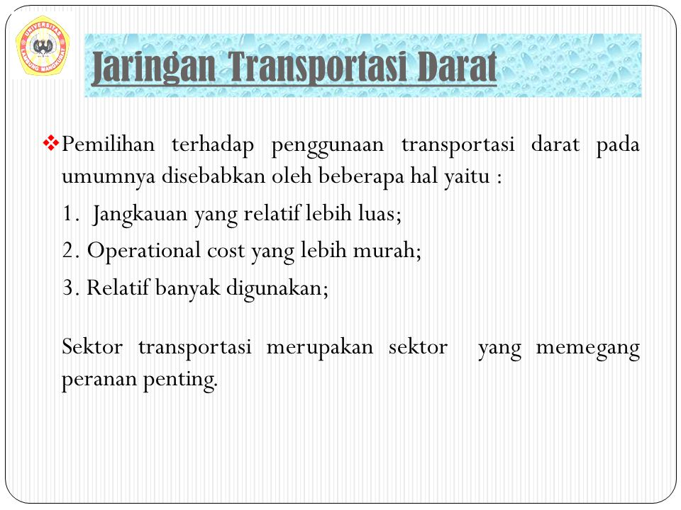  Pemilihan terhadap penggunaan transportasi darat pada umumnya disebabkan oleh beberapa hal yaitu : 1. Jangkauan yang relatif lebih luas; 2. Operatio