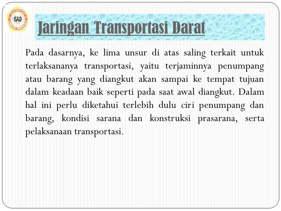 Pada dasarnya, ke lima unsur di atas saling terkait untuk terlaksananya transportasi, yaitu terjaminnya penumpang atau barang yang diangkut akan sampa