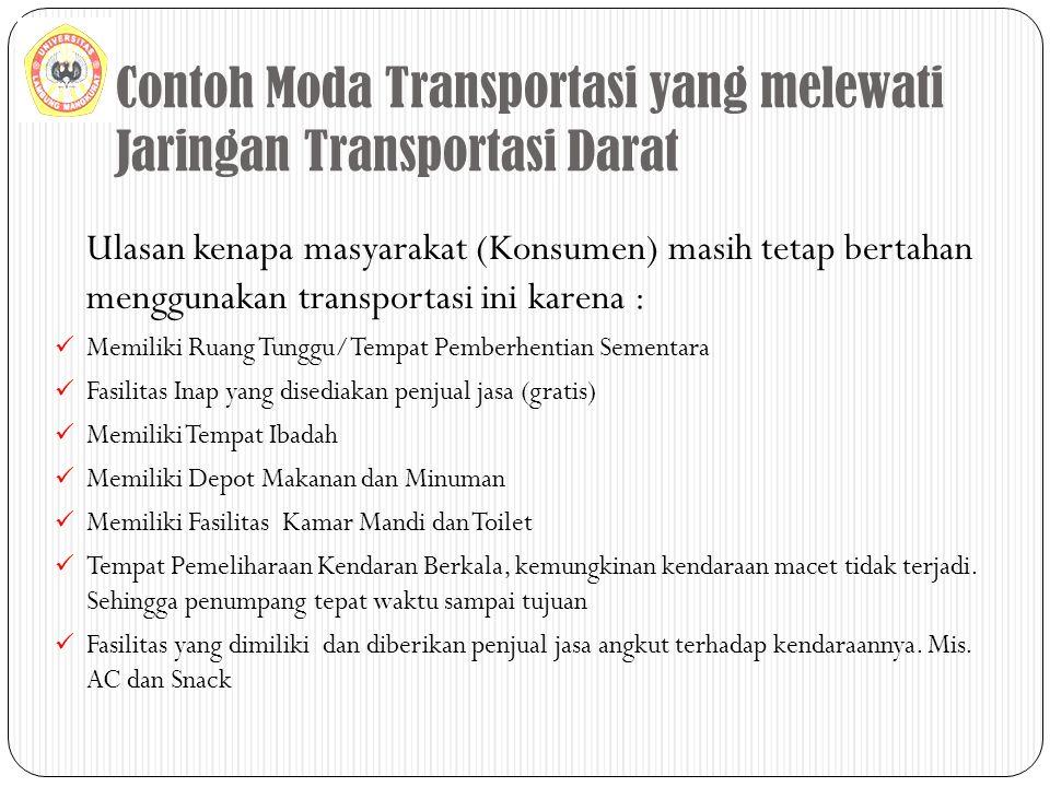 Contoh Moda Transportasi yang melewati Jaringan Transportasi Darat Ulasan kenapa masyarakat (Konsumen) masih tetap bertahan menggunakan transportasi i