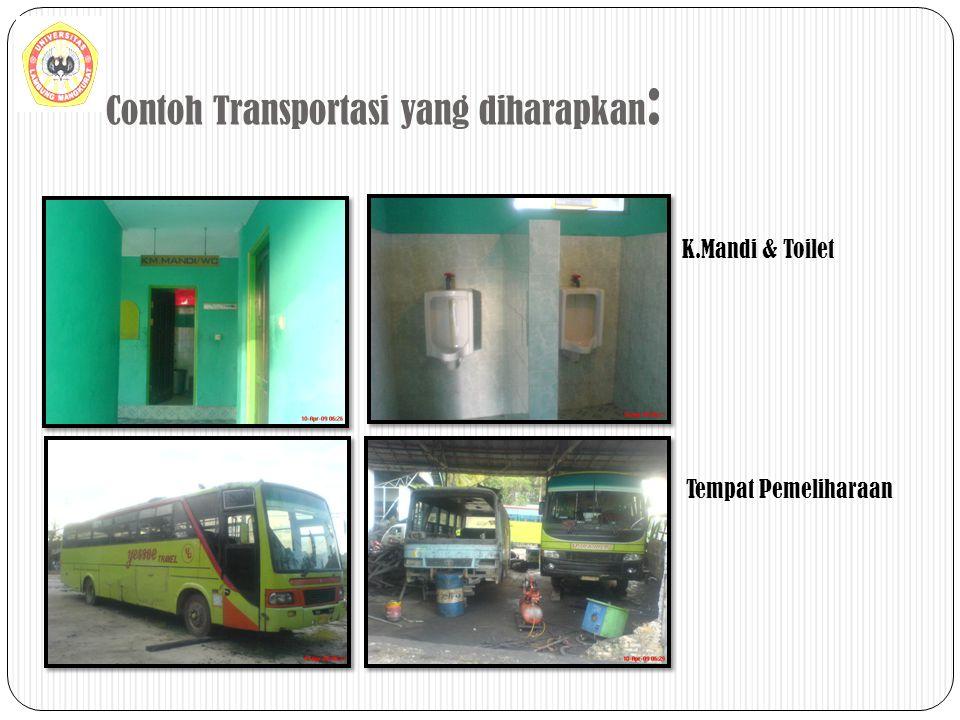 Contoh Transportasi yang diharapkan : K.Mandi & Toilet Tempat Pemeliharaan