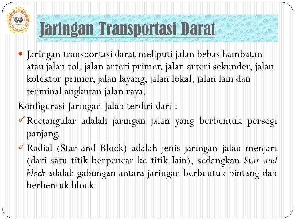 Jaringan Transportasi Darat Jaringan transportasi darat meliputi jalan bebas hambatan atau jalan tol, jalan arteri primer, jalan arteri sekunder, jala