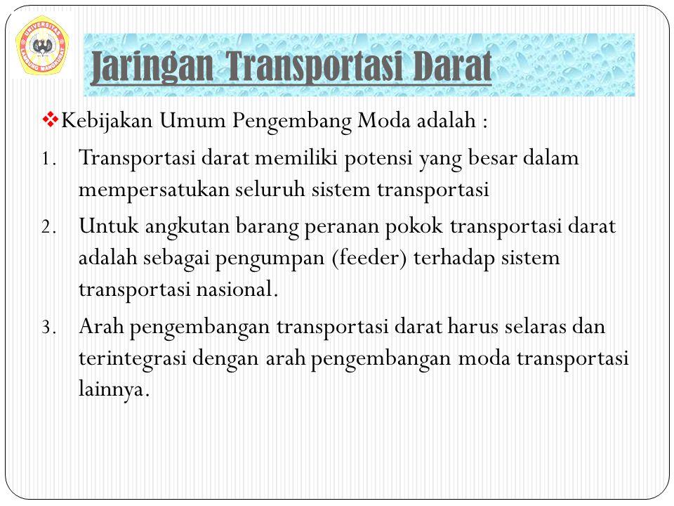  Kebijakan Umum Pengembang Moda adalah : 1. Transportasi darat memiliki potensi yang besar dalam mempersatukan seluruh sistem transportasi 2. Untuk a
