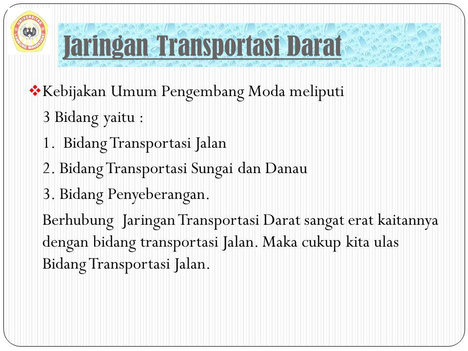  Kebijakan Umum Pengembang Moda meliputi 3 Bidang yaitu : 1. Bidang Transportasi Jalan 2. Bidang Transportasi Sungai dan Danau 3. Bidang Penyeberanga