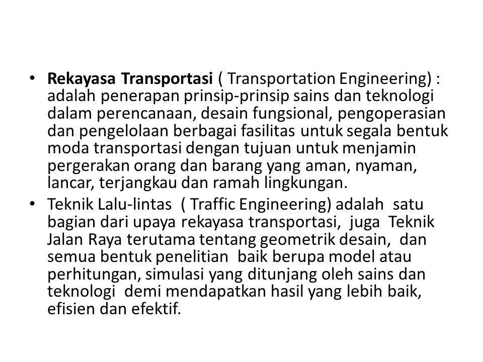 Rekayasa Transportasi ( Transportation Engineering) : adalah penerapan prinsip-prinsip sains dan teknologi dalam perencanaan, desain fungsional, pengo