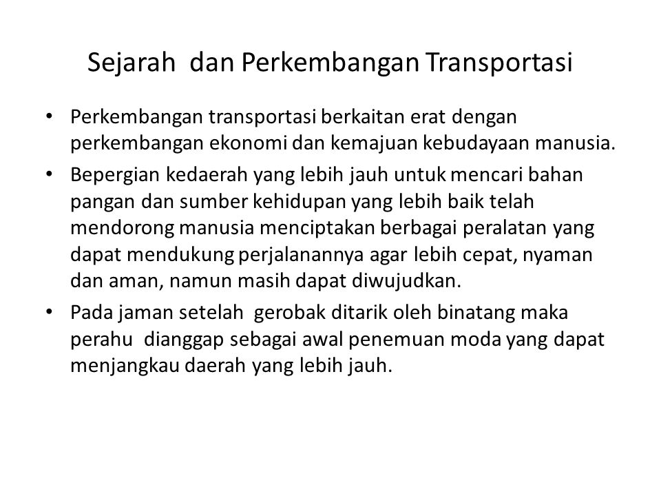 Sejarah dan Perkembangan Transportasi Perkembangan transportasi berkaitan erat dengan perkembangan ekonomi dan kemajuan kebudayaan manusia. Bepergian