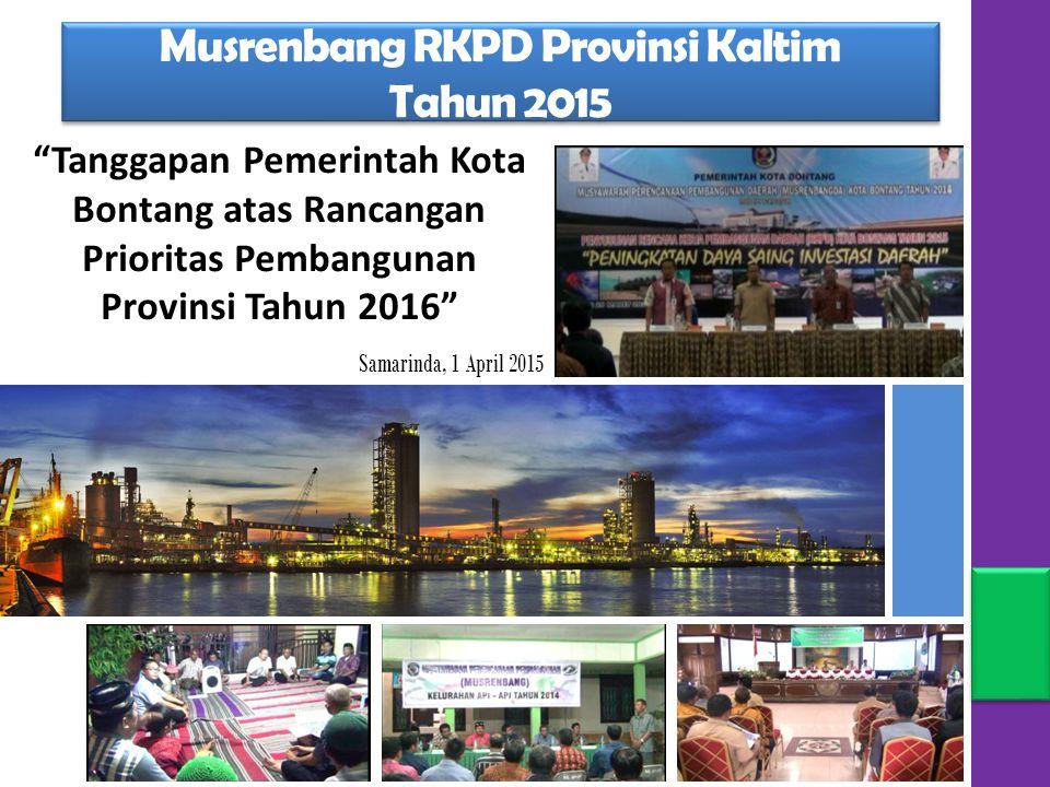 Tanggapan Pemerintah Kota Bontang atas Rancangan Prioritas Pembangunan Provinsi Tahun 2016 Musrenbang RKPD Provinsi Kaltim Tahun 2015 Musrenbang RKPD Provinsi Kaltim Tahun 2015 Samarinda, 1 April 2015