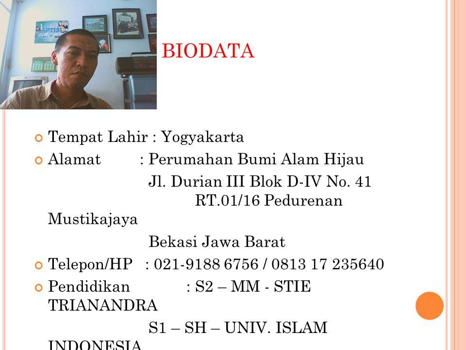 BIODATA Tempat Lahir : Yogyakarta Alamat : Perumahan Bumi Alam Hijau Jl. Durian III Blok D-IV No. 41 RT.01/16 Pedurenan Mustikajaya Bekasi Jawa Barat