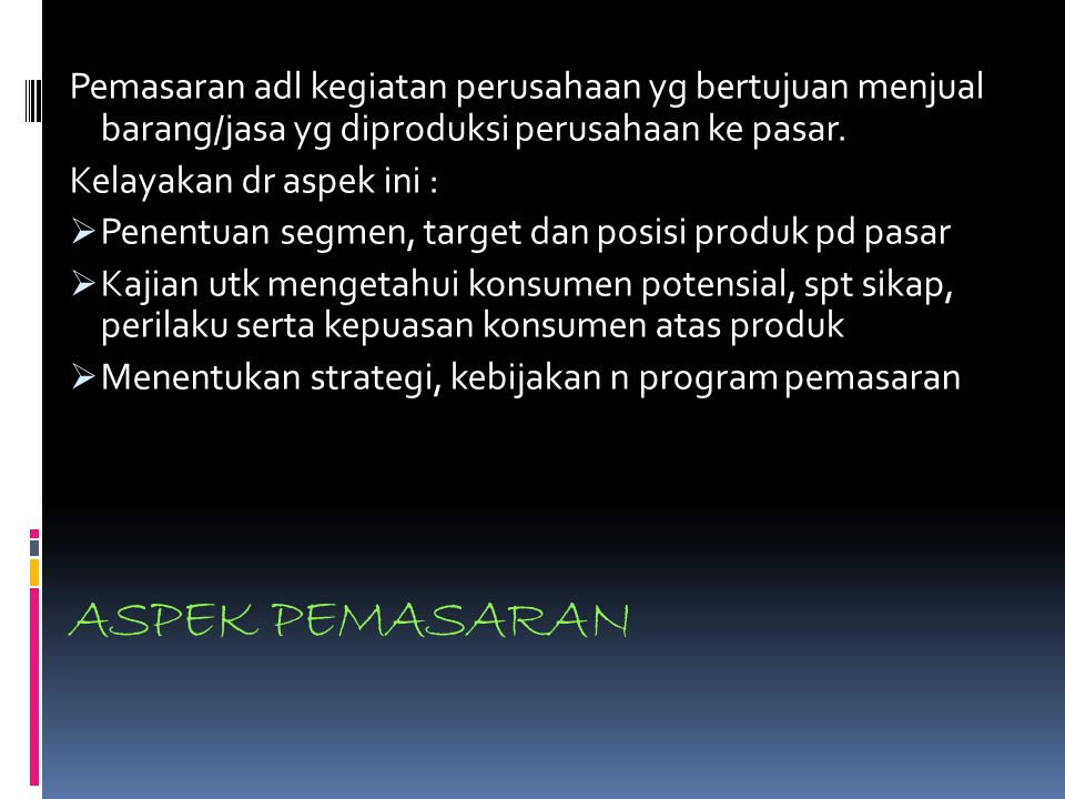 ASPEK PEMASARAN Pemasaran adl kegiatan perusahaan yg bertujuan menjual barang/jasa yg diproduksi perusahaan ke pasar.